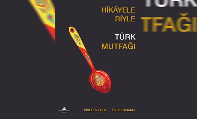 Türkiye'den mutfak hikayeleri bir kitapta derlendi