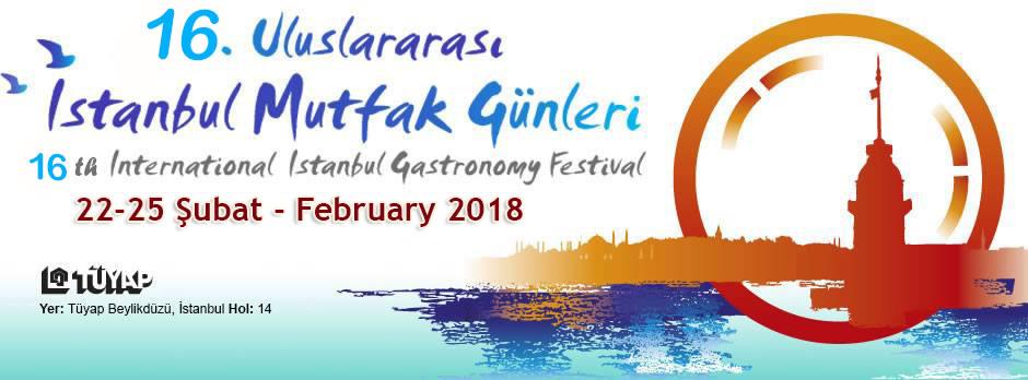 16. Uluslararası İstanbul Mutfak Günleri : 22-25 Şubat 2018