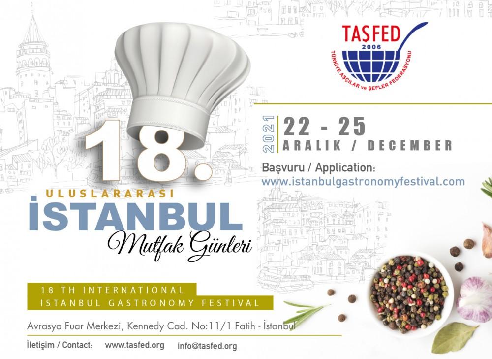 Türkiye Aşçılar ve Şefler Federasyonu (TAŞFED) tarafından düzenlenen 18. Uluslararası İstanbul Mutfak Günleri 22-25 Aralık 2021 tarihleri arasında gerçekleştirilecektir.